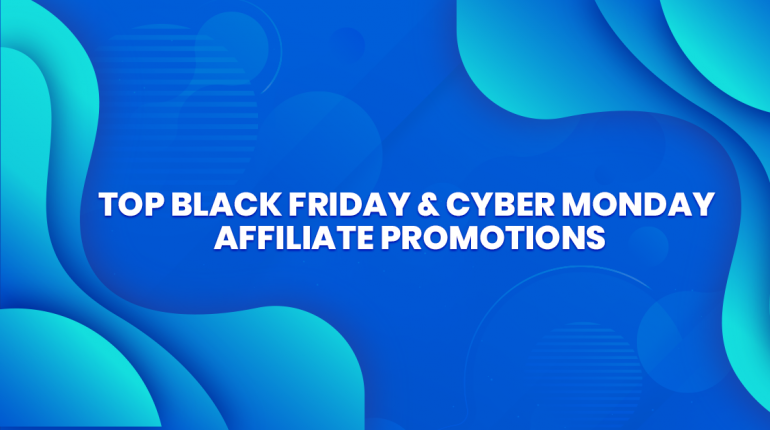 Top Black Friday & Cyber Monday Affiliate Promotions