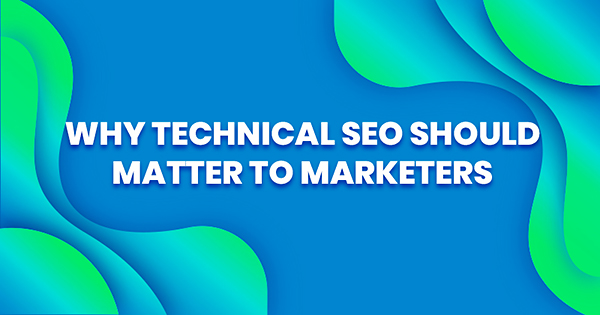why-technical-seo-should-matter-to-marketers