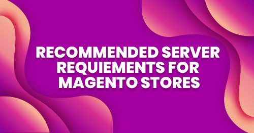 Recommended-Server-Requiements-for-Magento-Stores